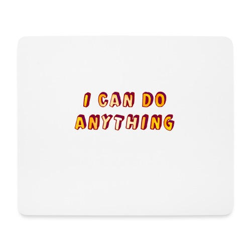 I can do anything - Mouse Pad (horizontal)