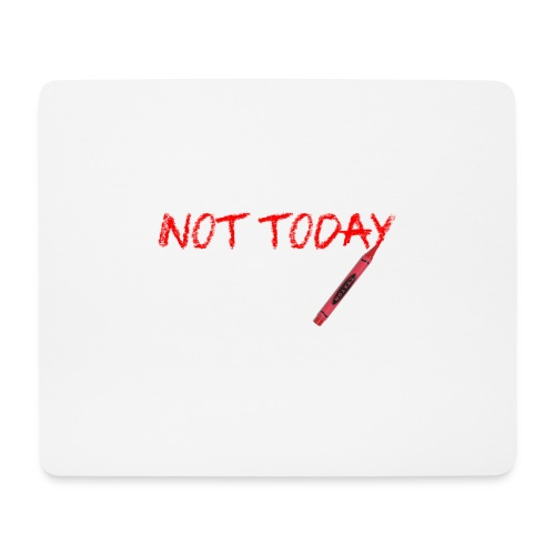 Not Today! - Mouse Pad (horizontal)