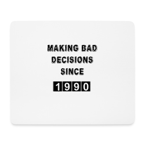 Making bad decisions since 1990 - Mouse Pad (horizontal)