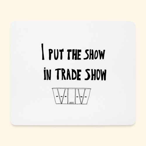 I put the show in trade show - Tapis de souris (format paysage)