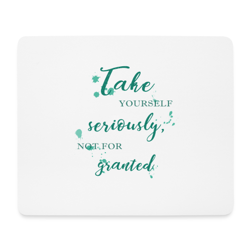 Take yourself seriously, not for granted - Mouse Pad (horizontal)