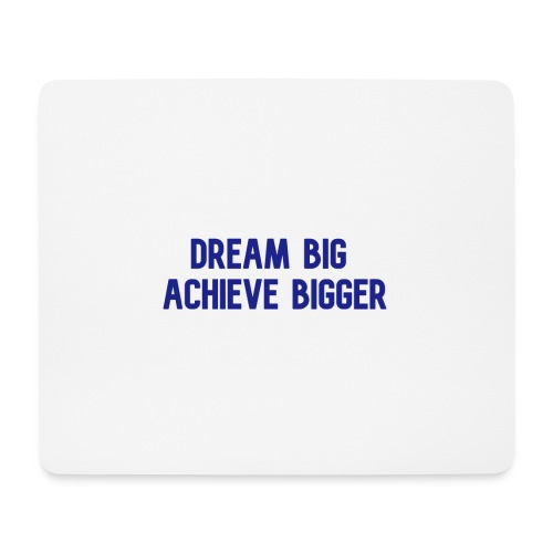dream big achieve bigger blauw - Muismatje (landscape)