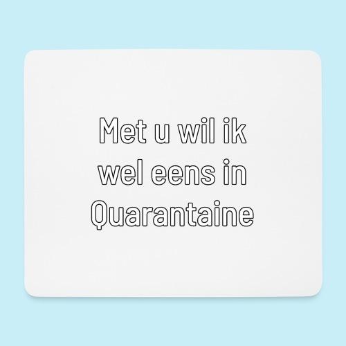 Met u wil ik wel eens in quarantaine - Tapis de souris (format paysage)
