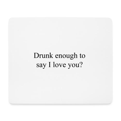 Betrunken genug um Ich liebe dich zu sagen? - Mousepad (Querformat)
