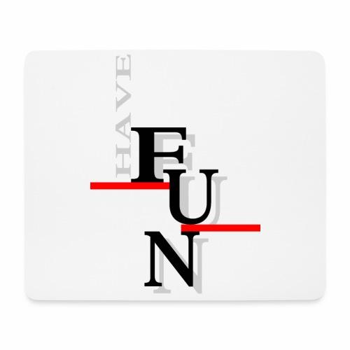 Have fun - Mouse Pad (horizontal)