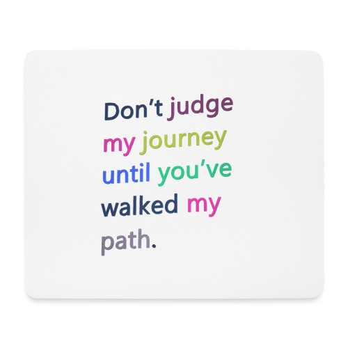 Dont judge my journey until you've walked my path - Mouse Pad (horizontal)