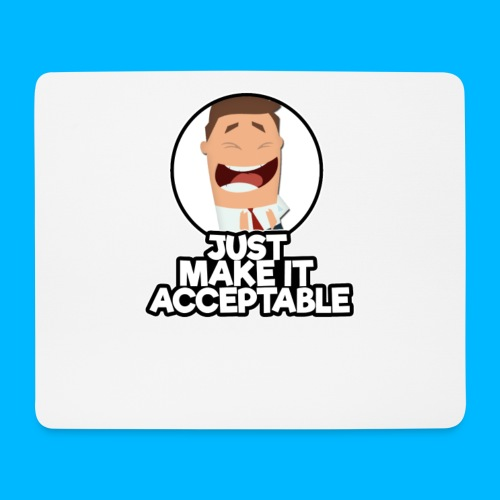 just make it acceptable - Mouse Pad (horizontal)