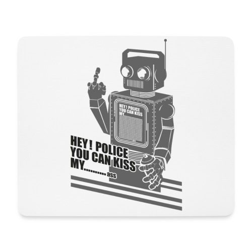 hey police you can kiss my - Mousepad (bredformat)