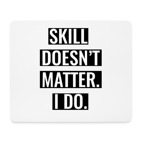 Skill doesn't matter. - Tapis de souris (format paysage)