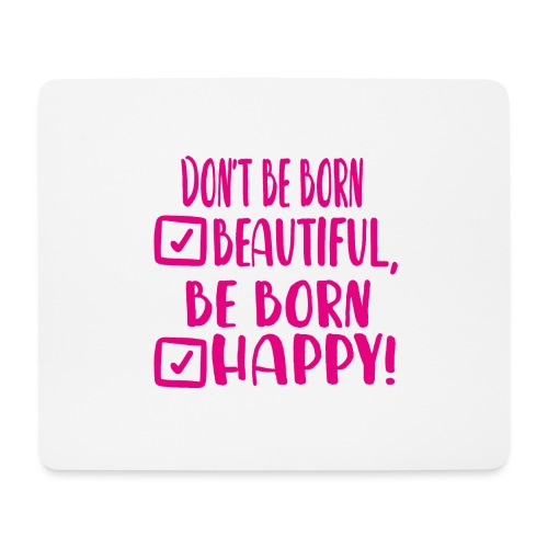 Don t be born beautiful be born happy Pink - Mousepad (Querformat)