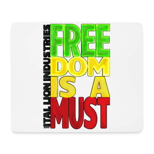 Freedom is a must - Mouse Pad (horizontal)