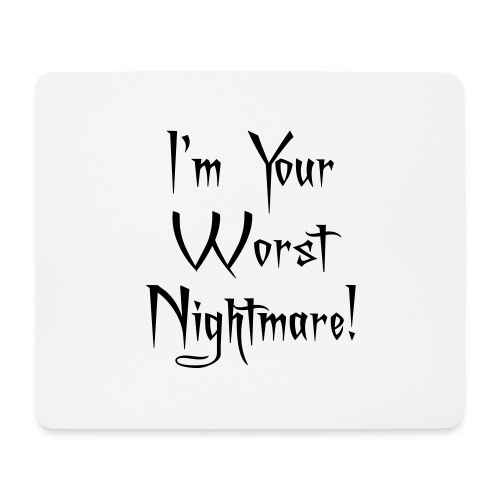 I'm Your Worst Nightmare - Mouse Pad (horizontal)