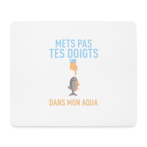 METS PAS TES DOIGTS... DANS MON AQUA - Tapis de souris (format paysage)