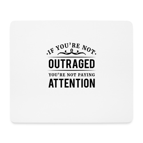 If you're not outraged you're not paying attention - Mousepad (Querformat)