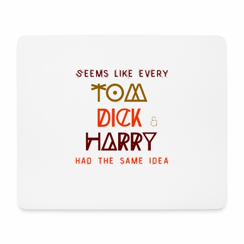 Funny T-shirts with sayings, quotes TomDickHarry - Mouse Pad (horizontal)