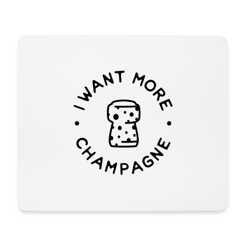 I want more Champaign - Mouse Pad (horizontal)
