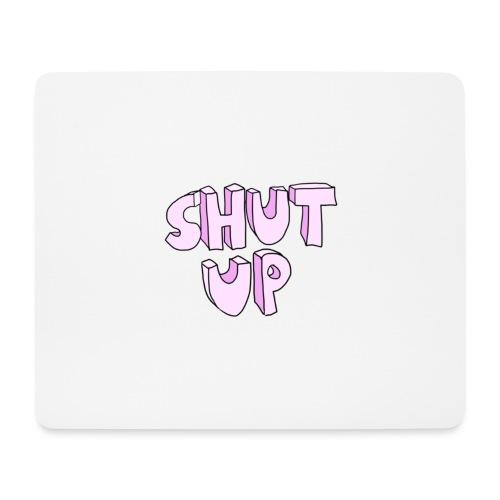 Shut up - Mouse Pad (horizontal)