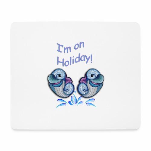 I'm on holliday - Mouse Pad (horizontal)