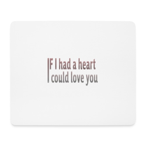 if i had a heart i could love you - Mouse Pad (horizontal)