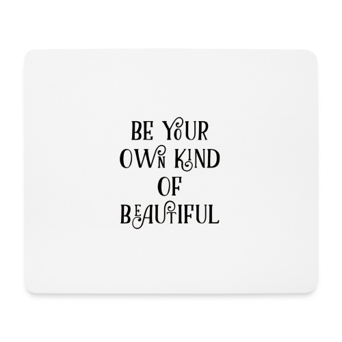 Be your own kind of beautiful - Mouse Pad (horizontal)