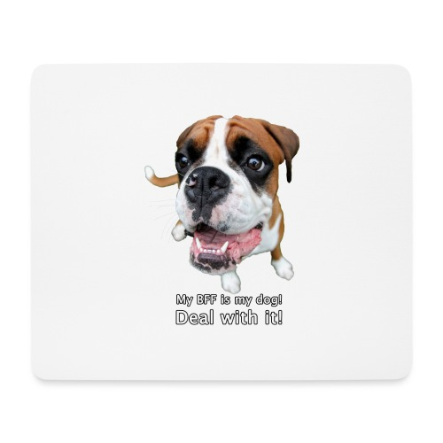 My BFF is my dog deal with it - Mouse Pad (horizontal)