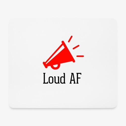 Loud AF - Mousepad (Querformat)