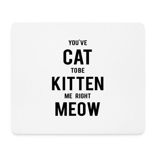 CAT to be KITTEN me - Mousepad (Querformat)