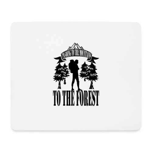 I m going to the mountains to the forest - Mouse Pad (horizontal)