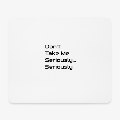 Don't Take Me Seriously... - Mouse Pad (horizontal)