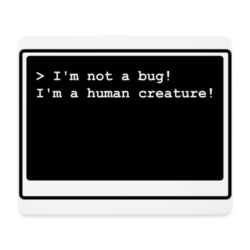 I'm not a bug! I'm a human creature! - Mousepad (Querformat)