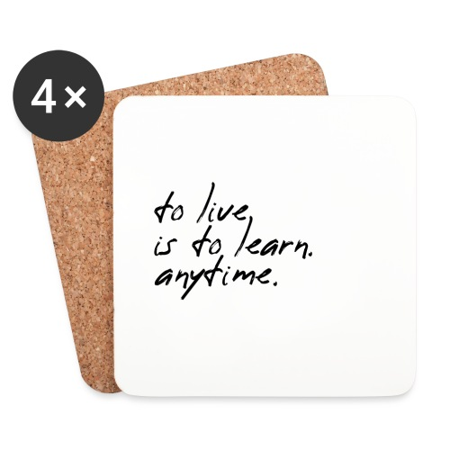 to live is to learn. anytime. - Untersetzer (4er-Set)