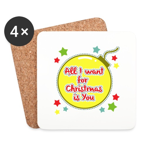 All I want for Christmas is You - Coasters (set of 4)