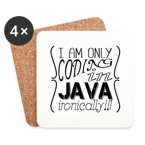 I am only coding in Java ironically!!1 - Coasters (set of 4)