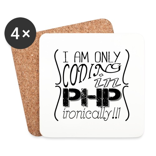 I am only coding in PHP ironically!!1 - Coasters (set of 4)