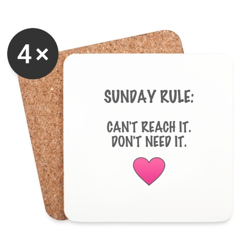 Sunday Rule: Can't Reach It. Don't Need It. - Coasters (set of 4)