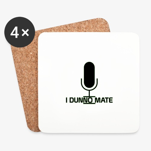 I Dunno Mate Logo - Coasters (set of 4)