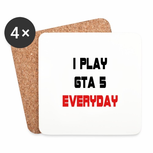 I play GTA 5 Everyday! - Onderzetters (4 stuks)