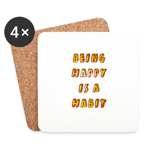 being happy is a habit - Coasters (set of 4)