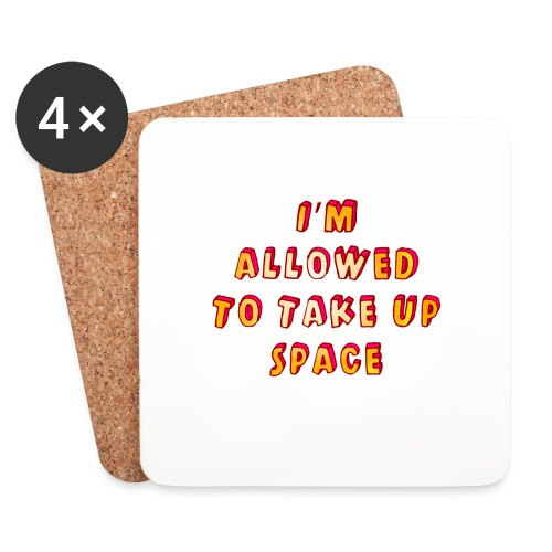 I m allowed to take up space - Coasters (set of 4)
