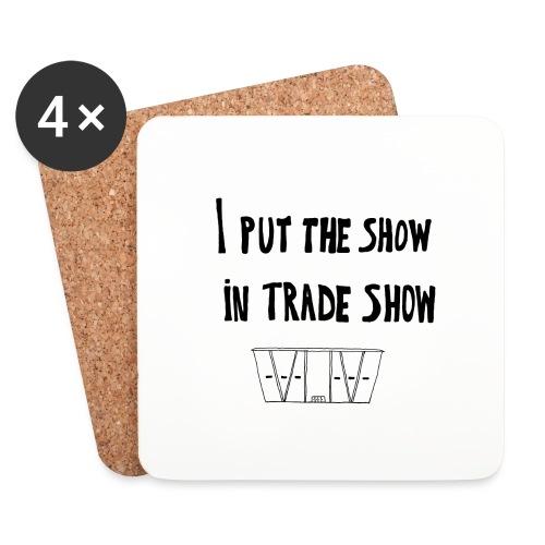 I put the show in trade show - Dessous de verre (lot de 4)