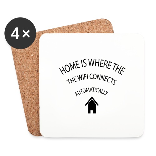 Home is where the Wifi connects automatically - Coasters (set of 4)