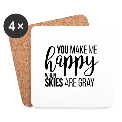 You make me happy when skies are gray - Untersetzer (4er-Set)