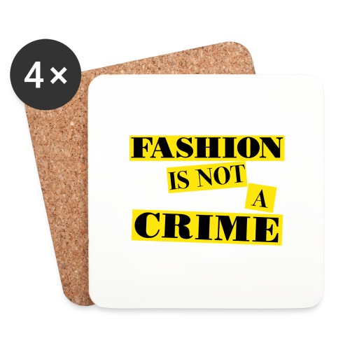 FASHION IS NOT A CRIME - Coasters (set of 4)
