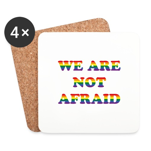 We are not afraid - Coasters (set of 4)