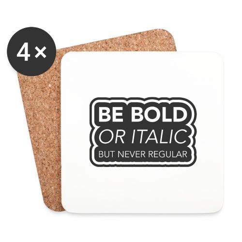 Be bold, or italic but never regular - Onderzetters (4 stuks)