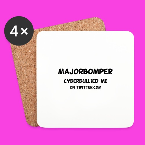 Majorbomper Cyberbullied Me On Twitter.com - Coasters (set of 4)