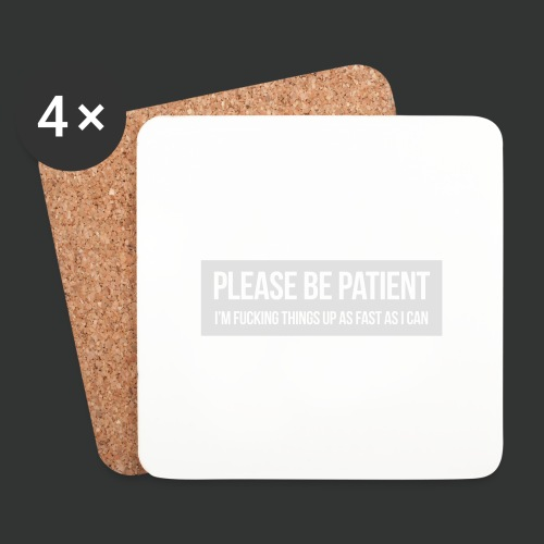 Please be patient - Coasters (set of 4)
