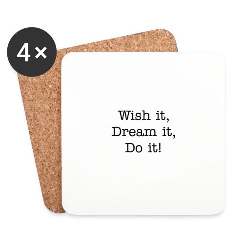 Wish it, Dream it, Do it! - Onderzetters (4 stuks)