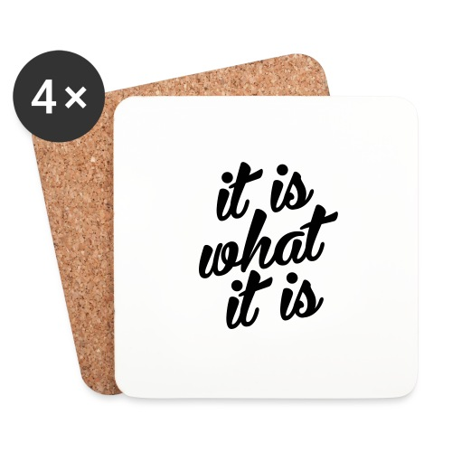 It is what it is - Onderzetters (4 stuks)