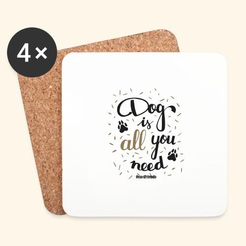 DOG IS ALL YOU NEED - Sottobicchieri (set da 4 pezzi)